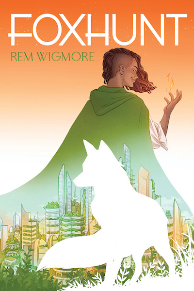 cover of Foxhunt has a brown skinned person in a long green cloak, detail of a solarpunk plant filled city, and a whitespace fox.
